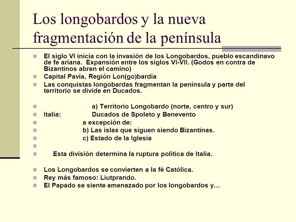 Los longobardos y la nueva fragmentación de la península El siglo VI inicia con la invasión de los Longobardos, pueblo escandinavo de fe ariana.