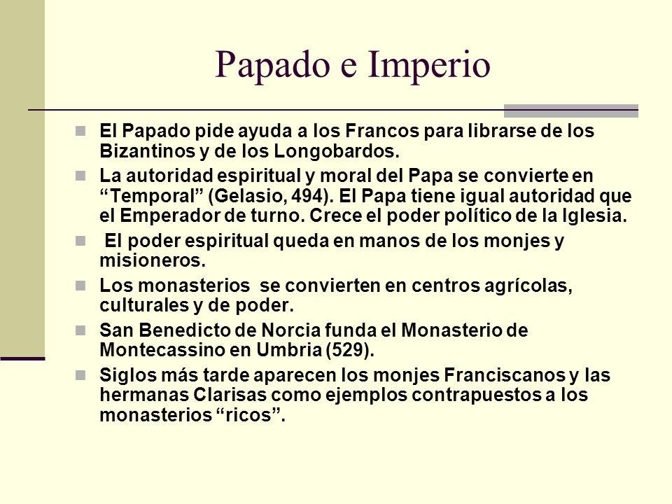 Papado e Imperio El Papado pide ayuda a los Francos para librarse de los Bizantinos y de los Longobardos.