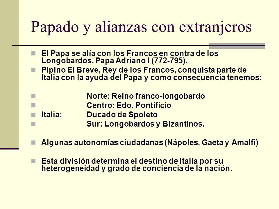 Papado y alianzas con extranjeros El Papa se alía con los Francos en contra de los Longobardos.