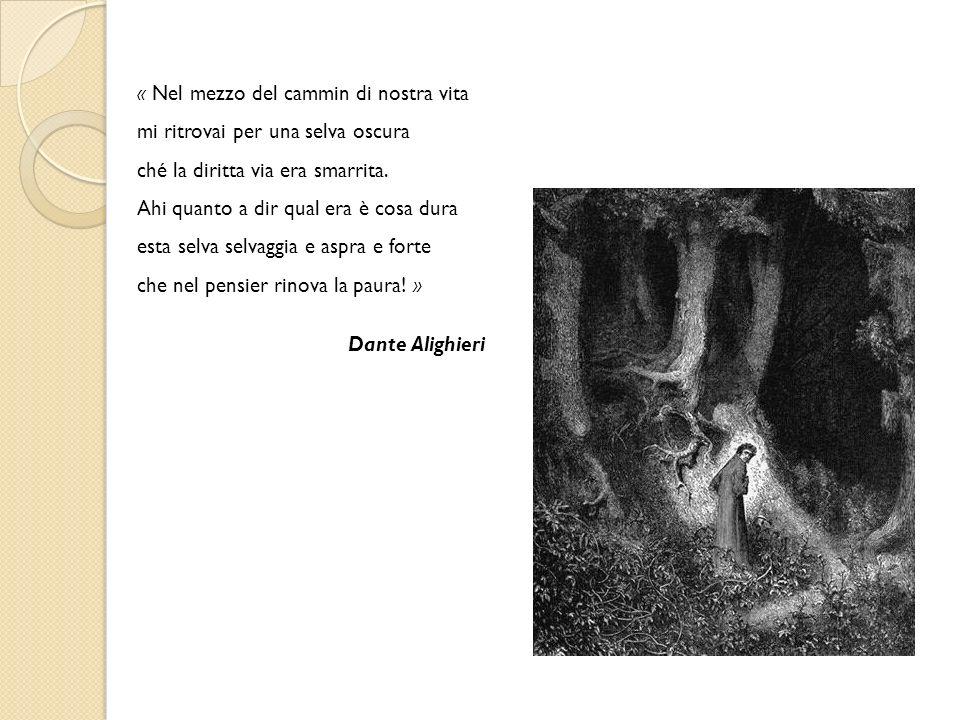 « Nel mezzo del cammin di nostra vita mi ritrovai per una selva oscura ché la diritta via era smarrita. Ahi quanto a dir qual era è cosa dura esta sel