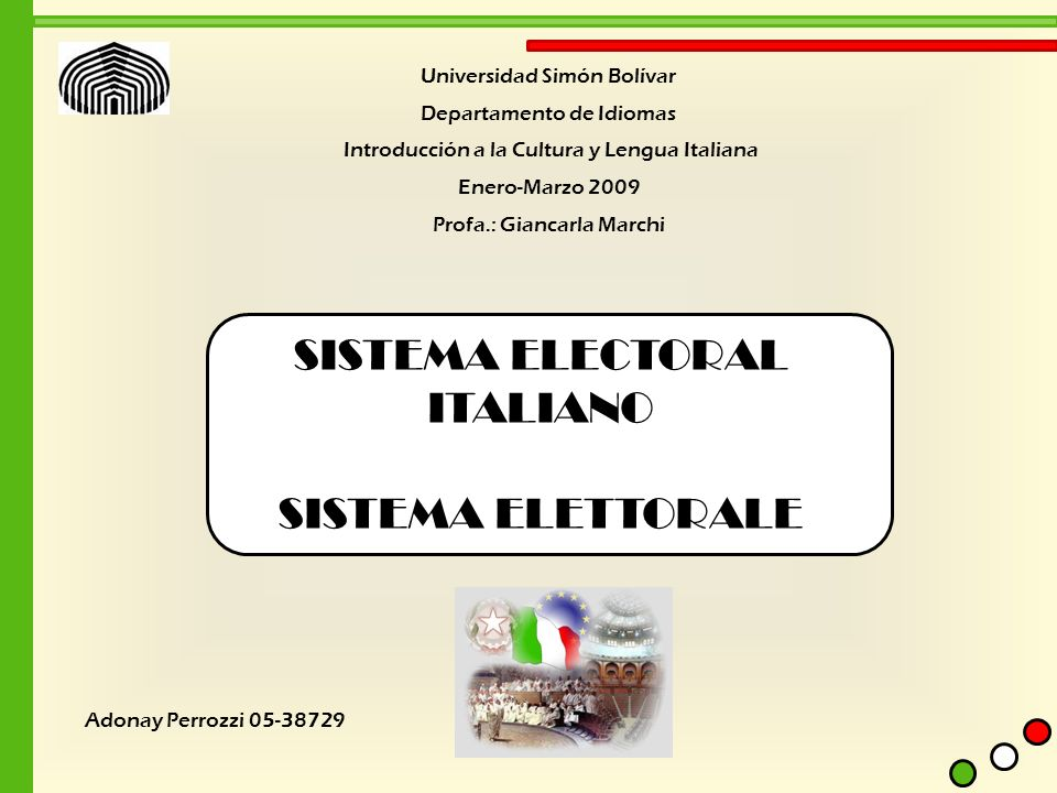 SISTEMA ELECTORAL ITALIANO SISTEMA ELETTORALE Universidad Simón Bolívar Departamento de Idiomas Introducción a la Cultura y Lengua Italiana Enero-Marz