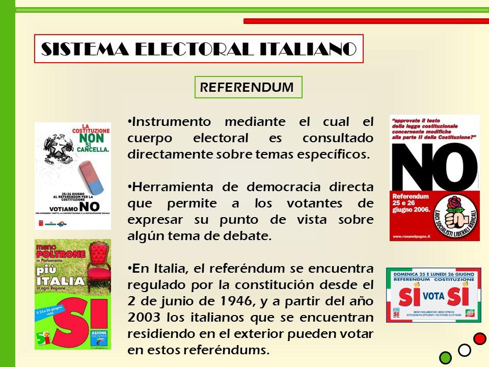 SISTEMA ELECTORAL ITALIANO REFERENDUM Instrumento mediante el cual el cuerpo electoral es consultado directamente sobre temas específicos. Herramienta