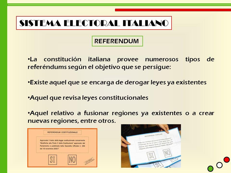 SISTEMA ELECTORAL ITALIANO REFERENDUM La constitución italiana provee numerosos tipos de referéndums según el objetivo que se persigue: Existe aquel q
