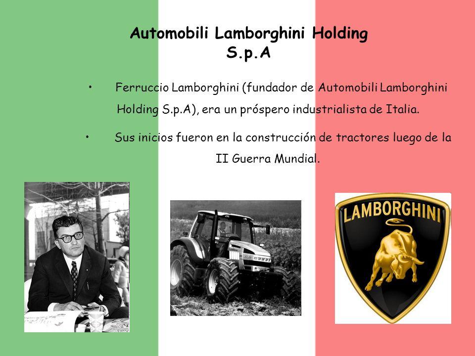 Automobili Lamborghini Holding S.p.A Ferruccio Lamborghini (fundador de Automobili Lamborghini Holding S.p.A), era un próspero industrialista de Itali