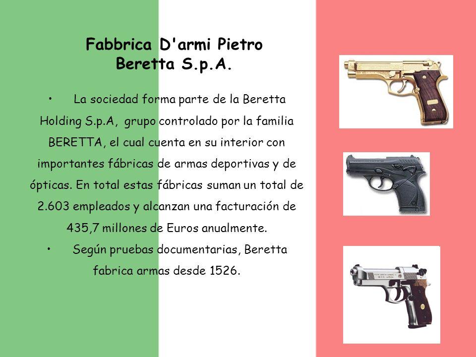 Fabbrica D'armi Pietro Beretta S.p.A. La sociedad forma parte de la Beretta Holding S.p.A, grupo controlado por la familia BERETTA, el cual cuenta en