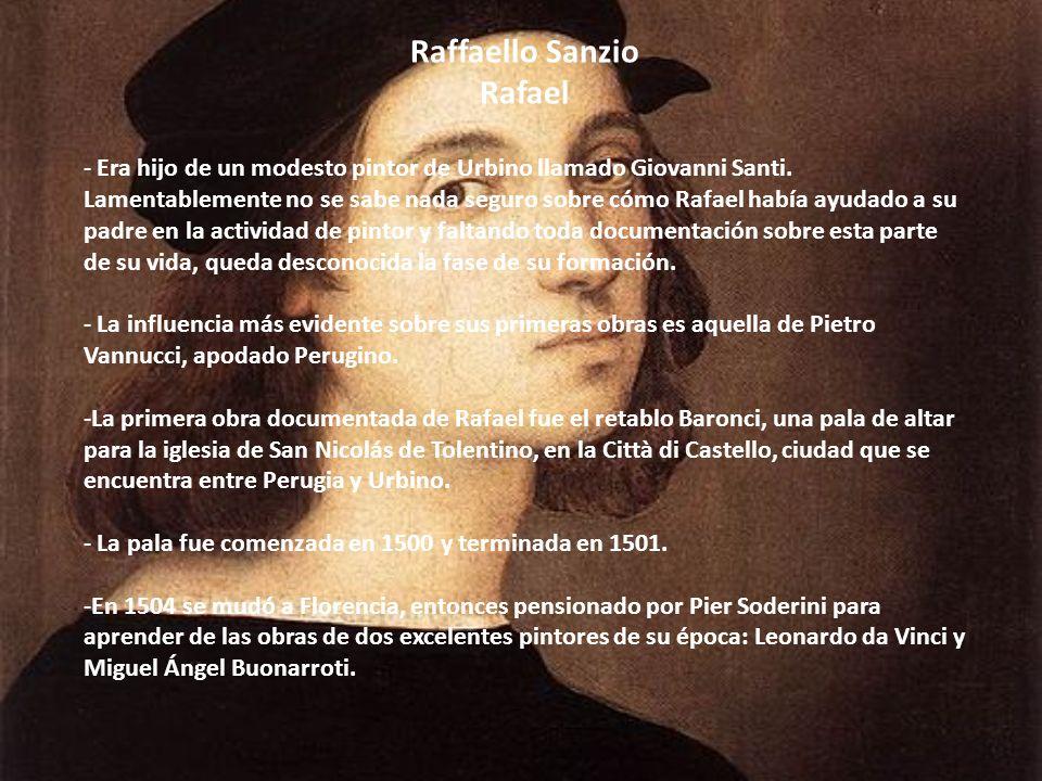 Raffaello Sanzio Rafael - Era hijo de un modesto pintor de Urbino llamado Giovanni Santi. Lamentablemente no se sabe nada seguro sobre cómo Rafael hab