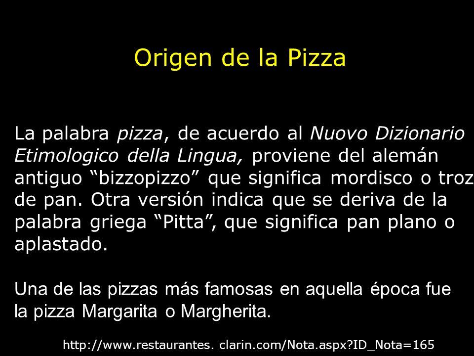 Origen de la Pizza La palabra pizza, de acuerdo al Nuovo Dizionario Etimologico della Lingua, proviene del alemán antiguo bizzopizzo que significa mor