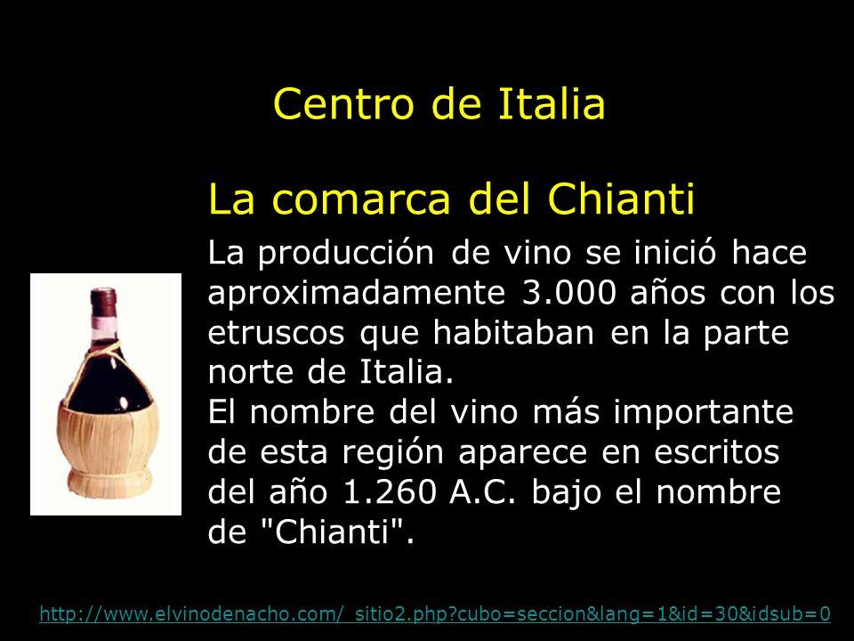 La comarca del Chianti Centro de Italia La producción de vino se inició hace aproximadamente 3.000 años con los etruscos que habitaban en la parte nor