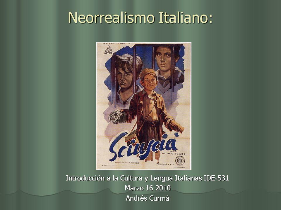 Neorrealismo Italiano: Introducción a la Cultura y Lengua Italianas IDE-531 Marzo 16 2010 Andrés Curmá