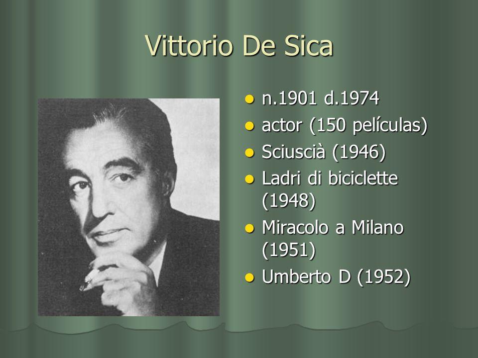 Vittorio De Sica n.1901 d.1974 n.1901 d.1974 actor (150 películas) actor (150 películas) Sciuscià (1946) Sciuscià (1946) Ladri di biciclette (1948) La