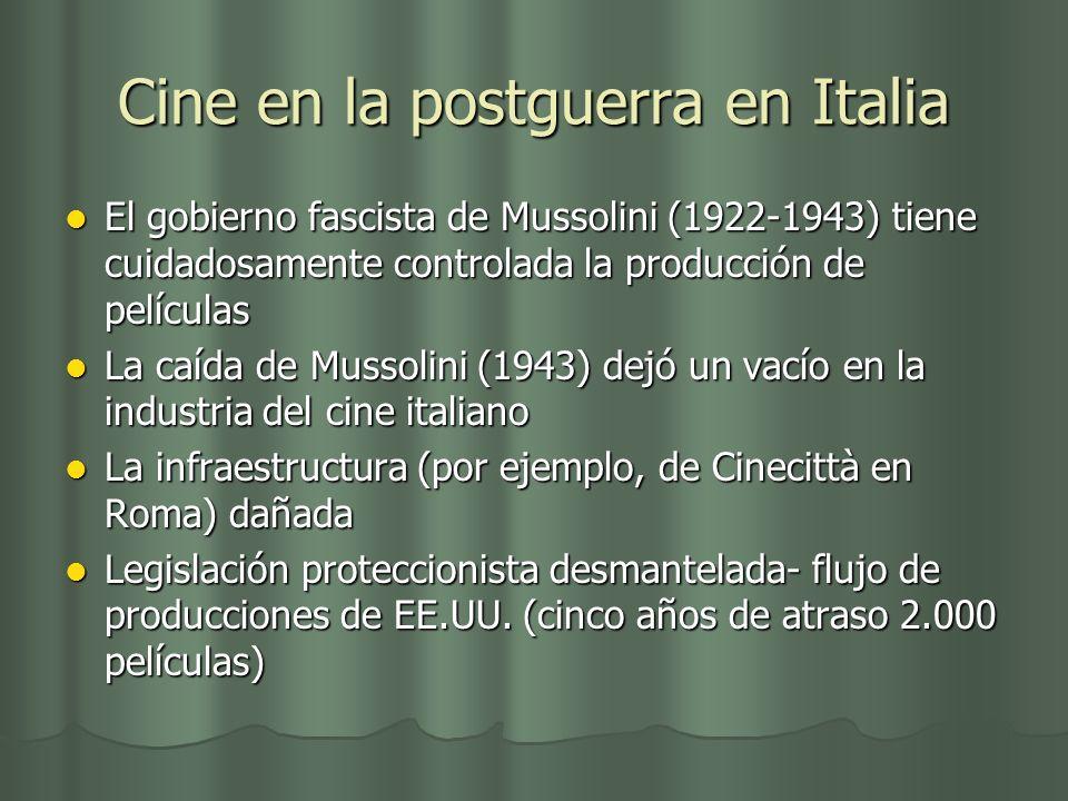 Cine en la postguerra en Italia El gobierno fascista de Mussolini (1922-1943) tiene cuidadosamente controlada la producción de películas El gobierno f
