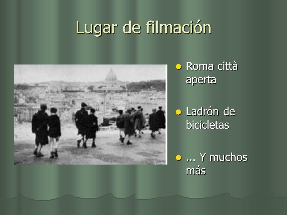 Lugar de filmación Roma città aperta Roma città aperta Ladrón de bicicletas Ladrón de bicicletas... Y muchos más... Y muchos más