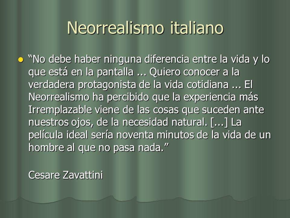 Neorrealismo italiano No debe haber ninguna diferencia entre la vida y lo que está en la pantalla... Quiero conocer a la verdadera protagonista de la