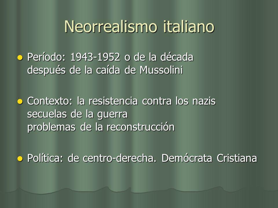 Neorrealismo italiano Período: 1943-1952 o de la década después de la caída de Mussolini Período: 1943-1952 o de la década después de la caída de Muss