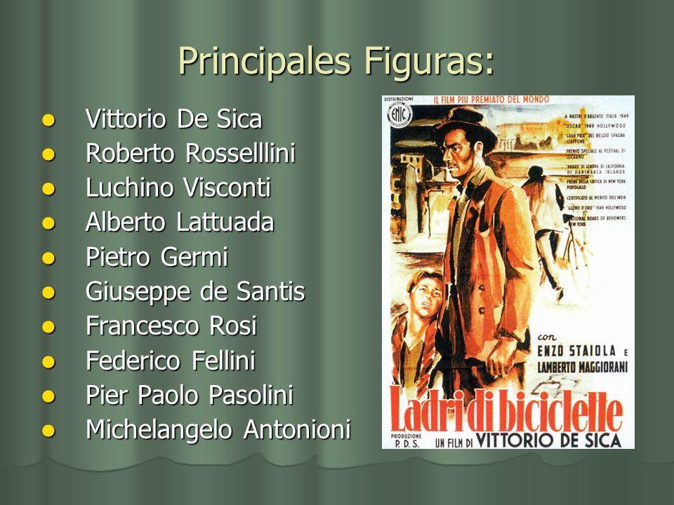 Principales Figuras: Vittorio De Sica Vittorio De Sica Roberto Rosselllini Roberto Rosselllini Luchino Visconti Luchino Visconti Alberto Lattuada Albe