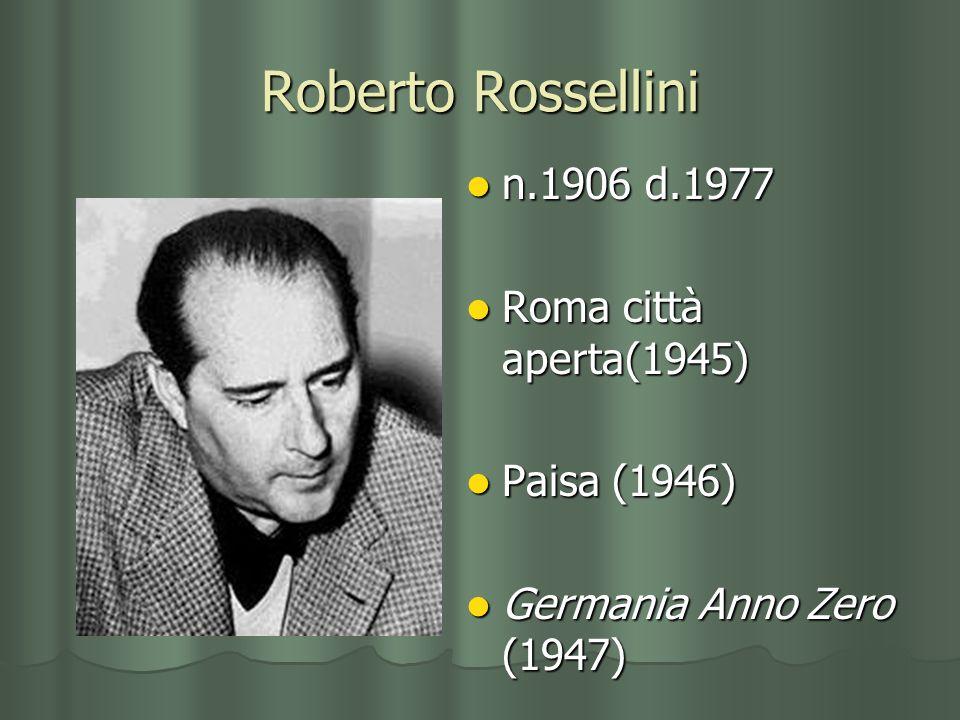 Roberto Rossellini n.1906 d.1977 n.1906 d.1977 Roma città aperta(1945) Roma città aperta(1945) Paisa (1946) Paisa (1946) Germania Anno Zero (1947) Ger