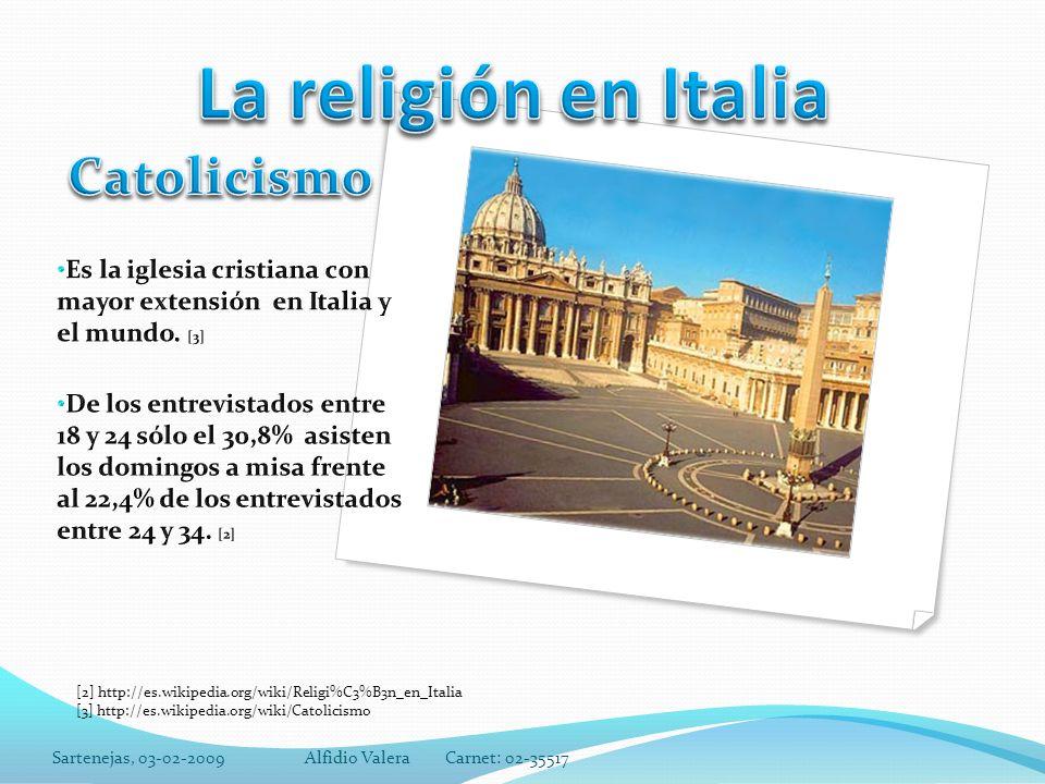 Sartenejas, 03-02-2009Alfidio Valera Carnet: 02-35517 [2] http://es.wikipedia.org/wiki/Religi%C3%B3n_en_Italia [3] http://es.wikipedia.org/wiki/Catolicismo