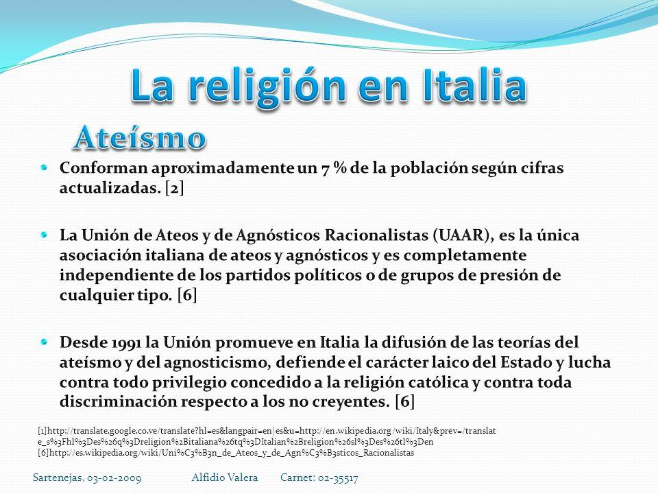 Sartenejas, 03-02-2009Alfidio Valera Carnet: 02-35517 [1]http://translate.google.co.ve/translate hl=es&langpair=en|es&u=http://en.wikipedia.org/wiki/Italy&prev=/translat e_s%3Fhl%3Des%26q%3Dreligion%2Bitaliana%26tq%3DItalian%2Breligion%26sl%3Des%26tl%3Den [6]http://es.wikipedia.org/wiki/Uni%C3%B3n_de_Ateos_y_de_Agn%C3%B3sticos_Racionalistas