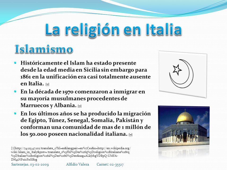 Sartenejas, 03-02-2009Alfidio Valera Carnet: 02-35517 [7]http://74.125.47.102/translate_c hl=es&langpair=en%7Ces&u=http://en.wikipedia.org/ wiki/Islam_in_Italy&prev=/translate_s%3Fhl%3Des%26q%3Dreligion%2Bitaliana%26tq %3DItalian%2Breligion%26sl%3Des%26tl%3Den&usg=ALkJrhgYDBpQ-UMFA- DH41NPoicFnSIfog