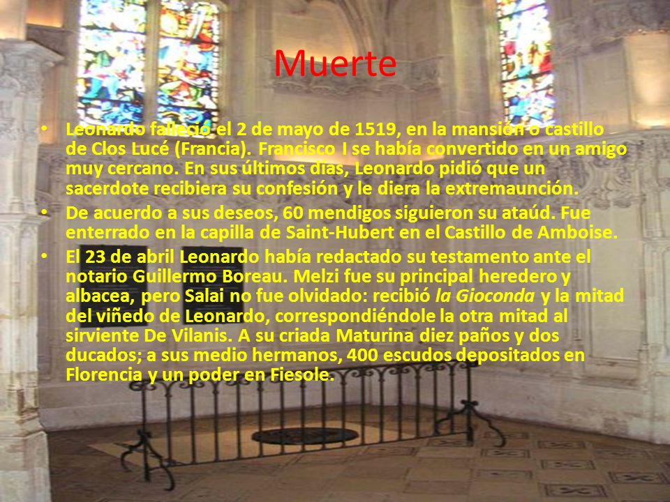 Muerte Leonardo falleció el 2 de mayo de 1519, en la mansión o castillo de Clos Lucé (Francia). Francisco I se había convertido en un amigo muy cercan