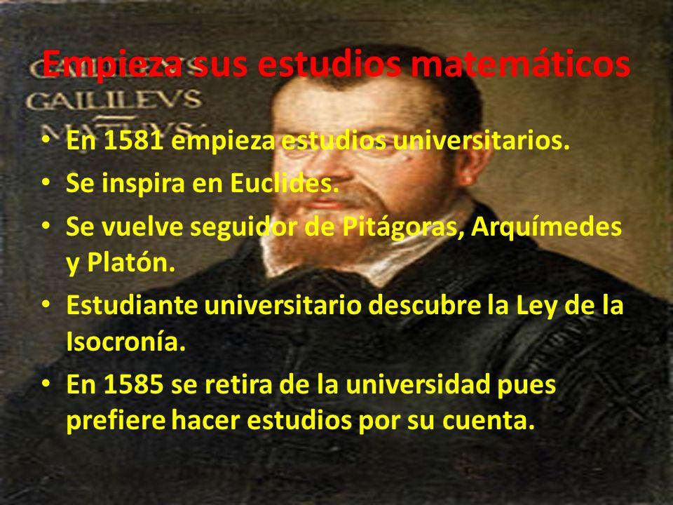 Empieza sus estudios matemáticos En 1581 empieza estudios universitarios. Se inspira en Euclides. Se vuelve seguidor de Pitágoras, Arquímedes y Platón