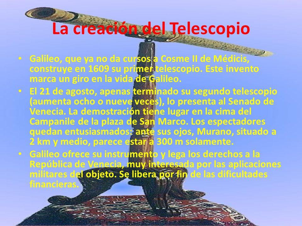 La creación del Telescopio Galileo, que ya no da cursos a Cosme II de Médicis, construye en 1609 su primer telescopio. Este invento marca un giro en l