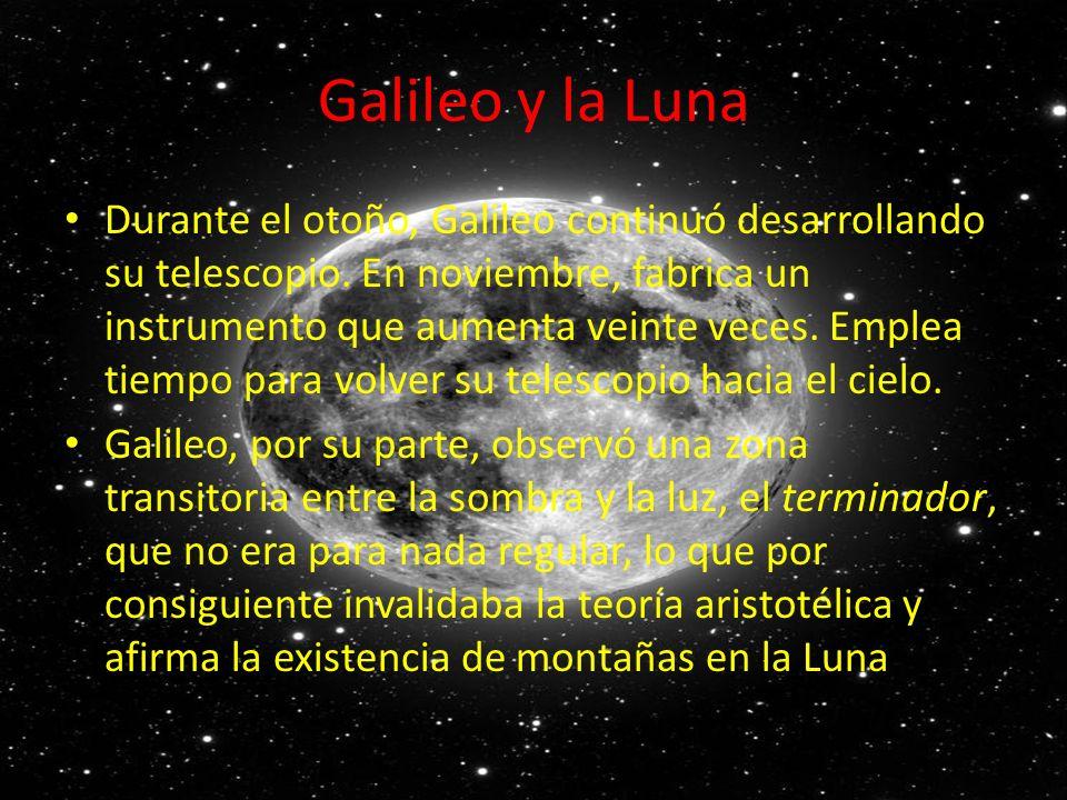 Galileo y la Luna Durante el otoño, Galileo continuó desarrollando su telescopio. En noviembre, fabrica un instrumento que aumenta veinte veces. Emple