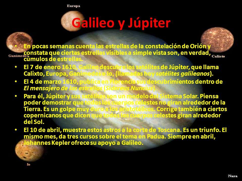Galileo y Júpiter En pocas semanas cuenta las estrellas de la constelación de Orión y constata que ciertas estrellas visibles a simple vista son, en v
