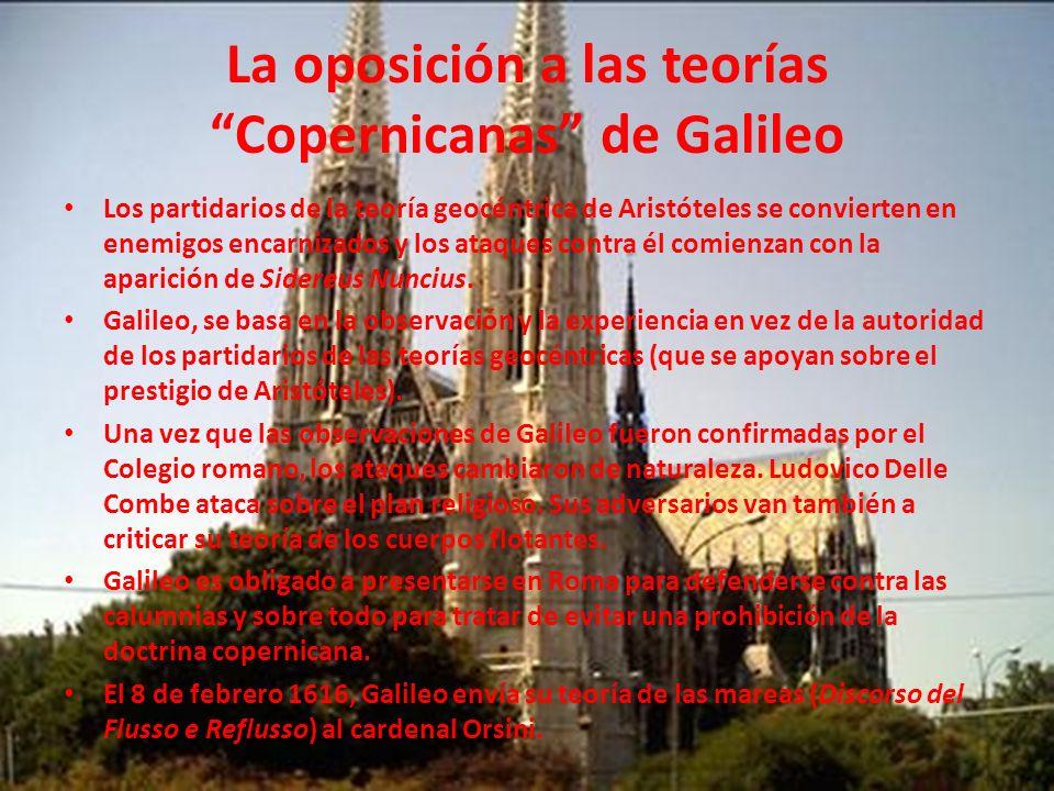 La oposición a las teorías Copernicanas de Galileo Los partidarios de la teoría geocéntrica de Aristóteles se convierten en enemigos encarnizados y lo