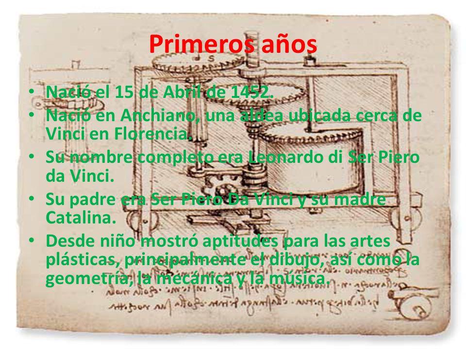 Primeros años Nació el 15 de Abril de 1452. Nació en Anchiano, una aldea ubicada cerca de Vinci en Florencia. Su nombre completo era Leonardo di Ser P