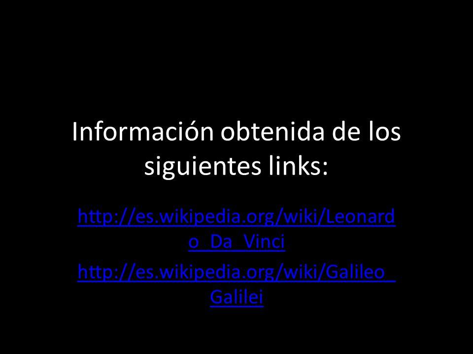 Información obtenida de los siguientes links: http://es.wikipedia.org/wiki/Leonard o_Da_Vinci http://es.wikipedia.org/wiki/Galileo_ Galilei