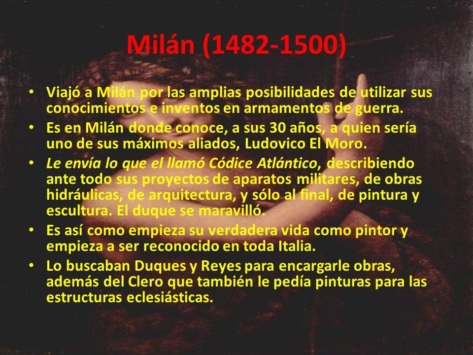 Milán (1482-1500) Viajó a Milán por las amplias posibilidades de utilizar sus conocimientos e inventos en armamentos de guerra. Es en Milán donde cono