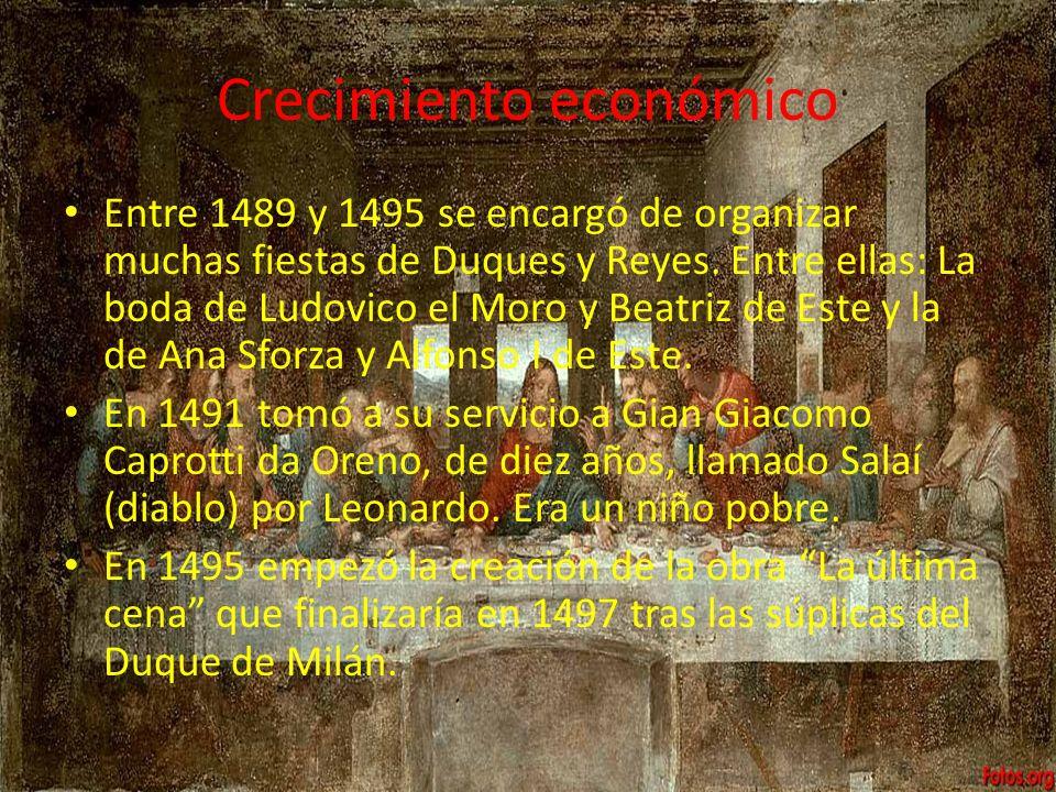 Crecimiento económico Entre 1489 y 1495 se encargó de organizar muchas fiestas de Duques y Reyes. Entre ellas: La boda de Ludovico el Moro y Beatriz d