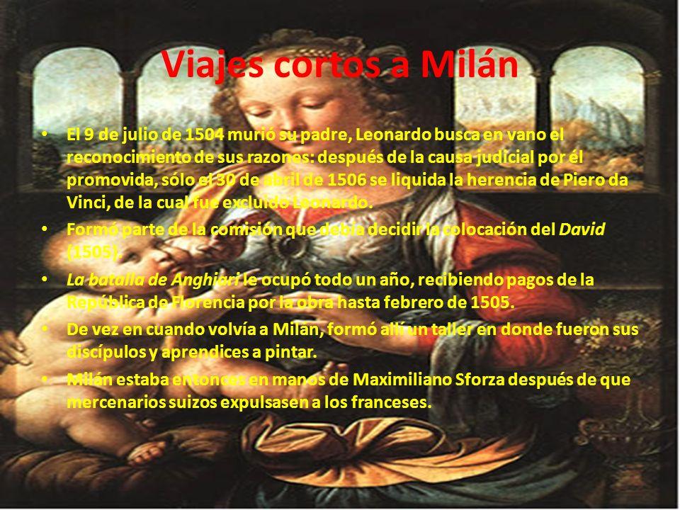 Viajes cortos a Milán El 9 de julio de 1504 murió su padre, Leonardo busca en vano el reconocimiento de sus razones: después de la causa judicial por