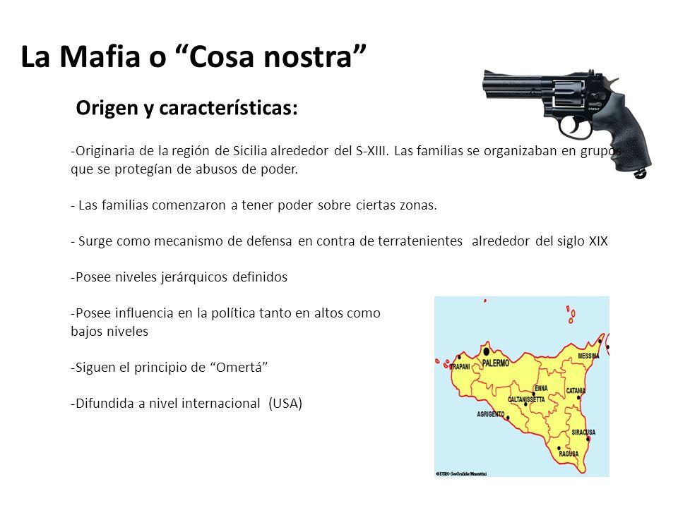 La Mafia o Cosa nostra -Originaria de la región de Sicilia alrededor del S-XIII.