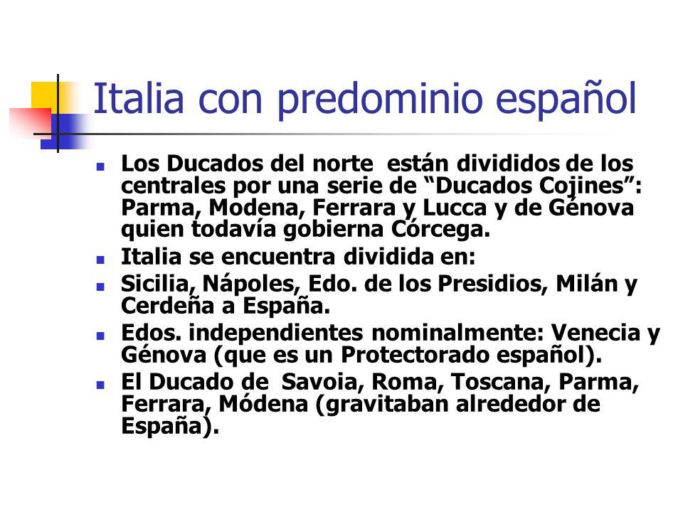 Italia con predominio español Los Ducados del norte están divididos de los centrales por una serie de Ducados Cojines: Parma, Modena, Ferrara y Lucca