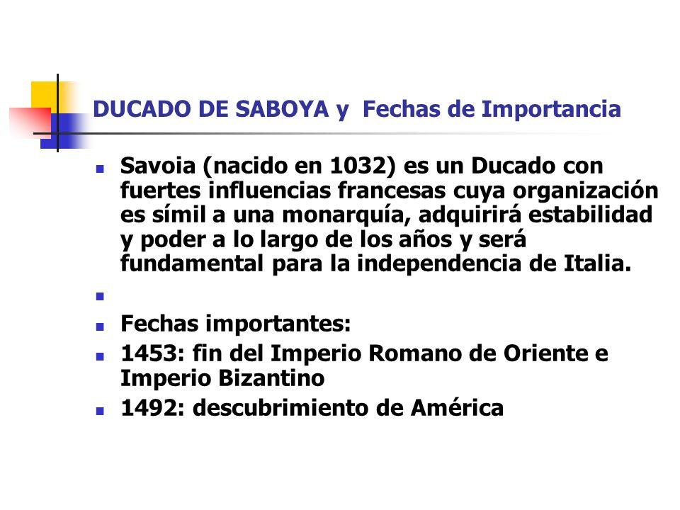 DUCADO DE SABOYA y Fechas de Importancia Savoia (nacido en 1032) es un Ducado con fuertes influencias francesas cuya organización es símil a una monar