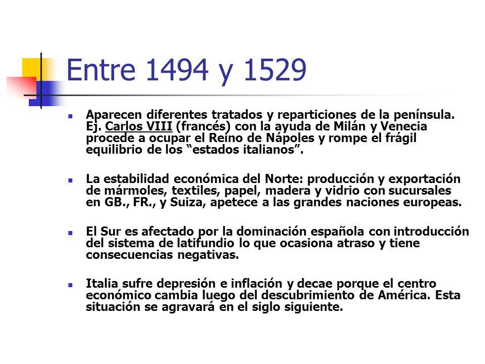 Italia entre el 1454-1700 Como se mencionó anteriormente, en 1494, el rey de Francia Carlos VIII alegando derechos dinásticos sobre el Reino de Nápoles y ayudado por Ludovico el Moro (Milán) baja a Italia.
