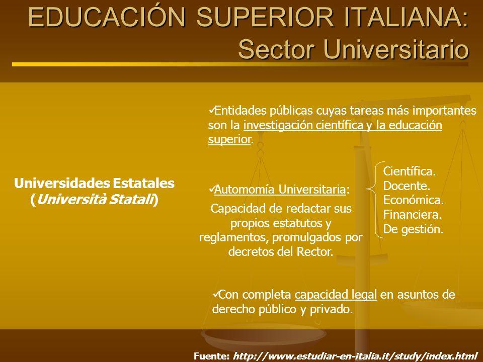 Universidades Estatales (Università Statali) Entidades públicas cuyas tareas más importantes son la investigación científica y la educación superior.