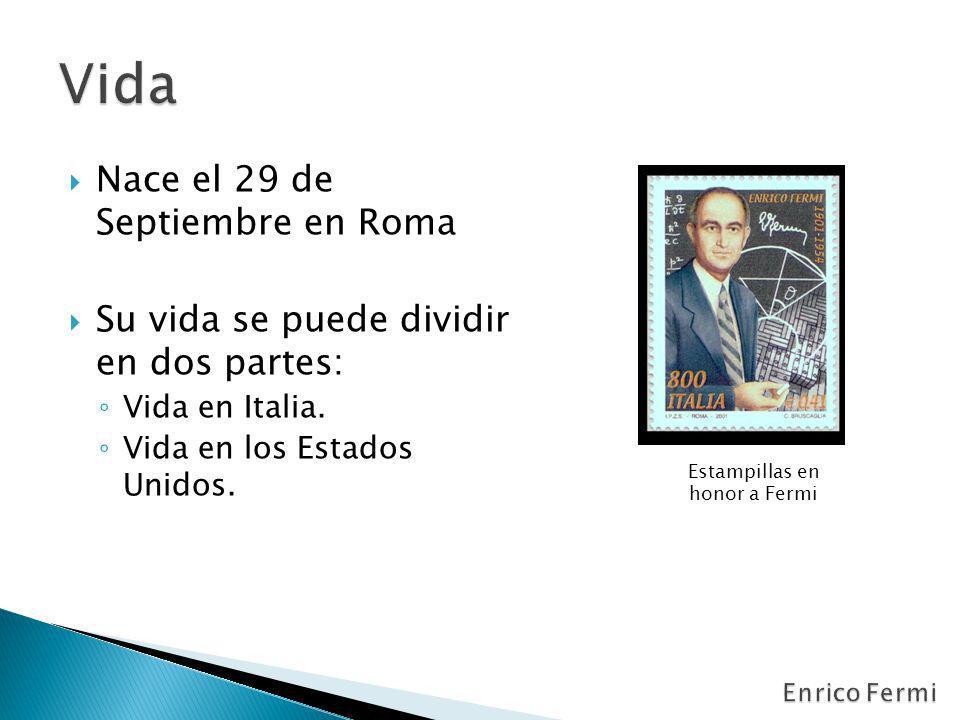 Nace el 29 de Septiembre en Roma Su vida se puede dividir en dos partes: Vida en Italia. Vida en los Estados Unidos. Estampillas en honor a Fermi