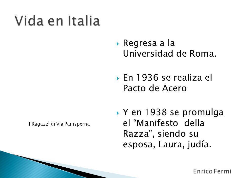 Regresa a la Universidad de Roma. En 1936 se realiza el Pacto de Acero Y en 1938 se promulga el Manifesto della Razza, siendo su esposa, Laura, judía.