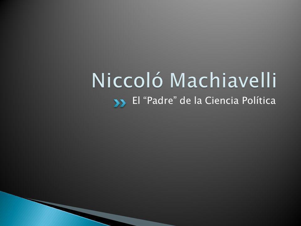 Machiavelli es el padre de la ciencia política.