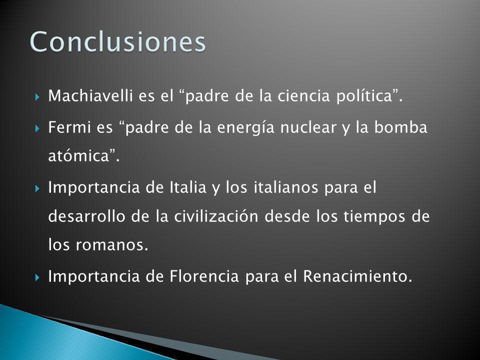Machiavelli es el padre de la ciencia política. Fermi es padre de la energía nuclear y la bomba atómica. Importancia de Italia y los italianos para el