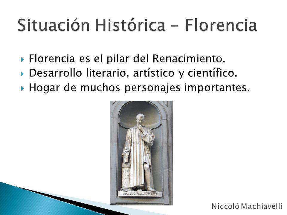 Florencia es el pilar del Renacimiento. Desarrollo literario, artístico y científico. Hogar de muchos personajes importantes.
