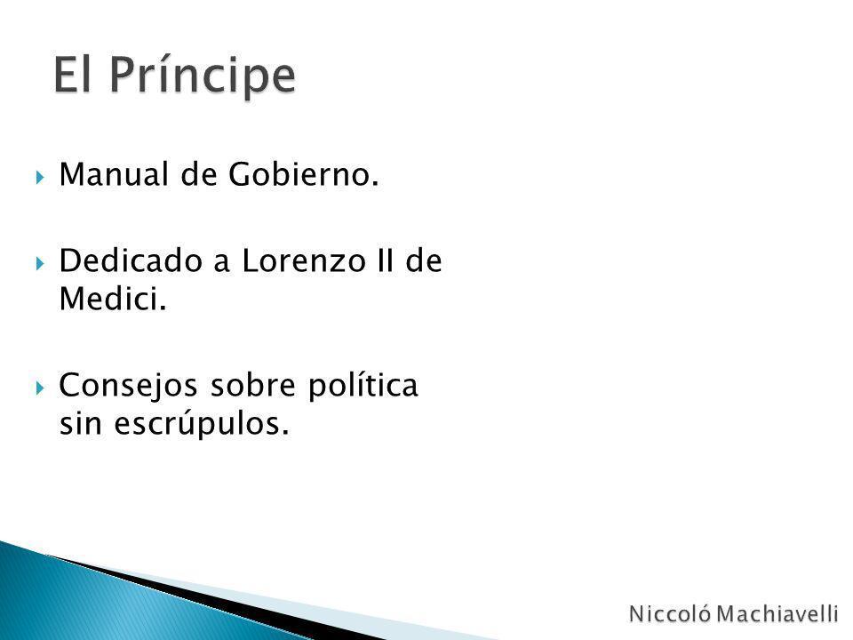 Manual de Gobierno. Dedicado a Lorenzo II de Medici. Consejos sobre política sin escrúpulos.