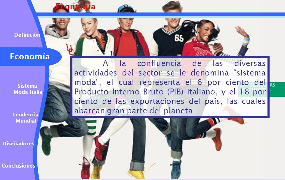 Economía A la confluencia de las diversas actividades del sector se le denomina sistema moda, el cual representa el 6 por ciento del Producto Interno