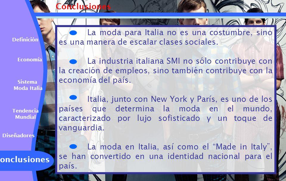 Conclusiones Sistema Moda Italia Tendencia Mundial Definición Diseñadores Economía Conclusiones La moda para Italia no es una costumbre, sino es una m