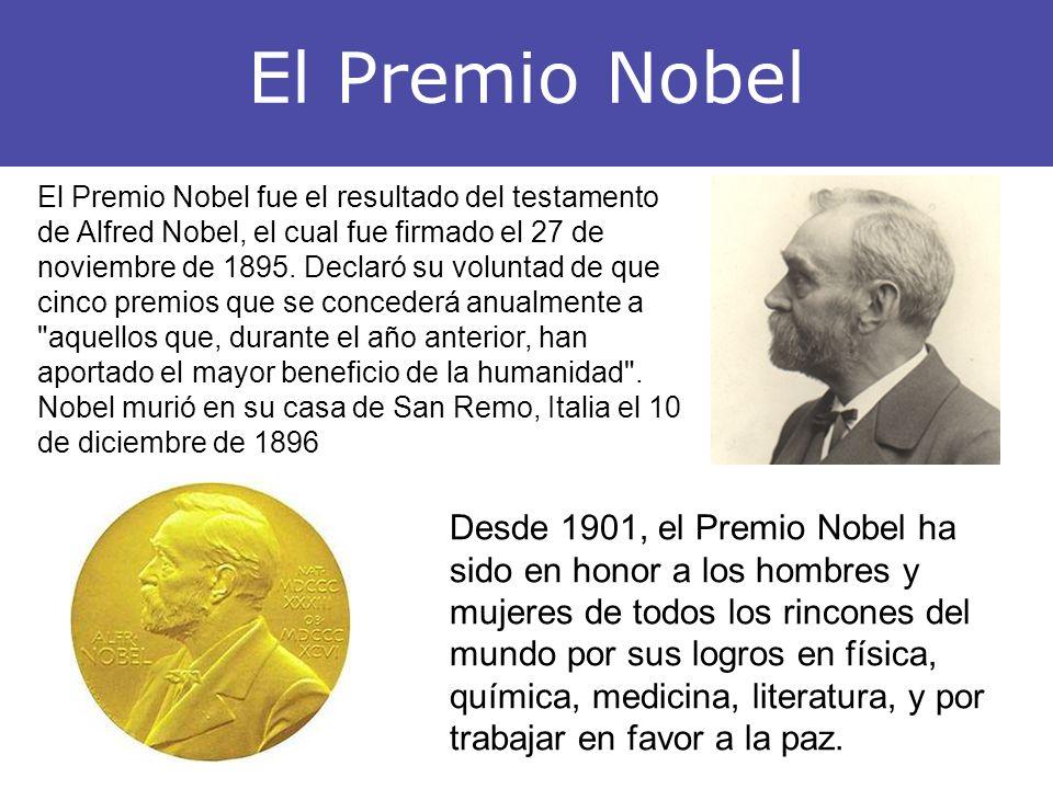 El Premio Nobel Desde 1901, el Premio Nobel ha sido en honor a los hombres y mujeres de todos los rincones del mundo por sus logros en física, química