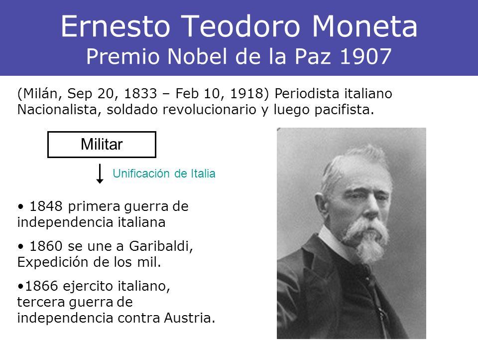 Ernesto Teodoro Moneta Premio Nobel de la Paz 1907 Militar (Milán, Sep 20, 1833 – Feb 10, 1918) Periodista italiano Nacionalista, soldado revolucionar