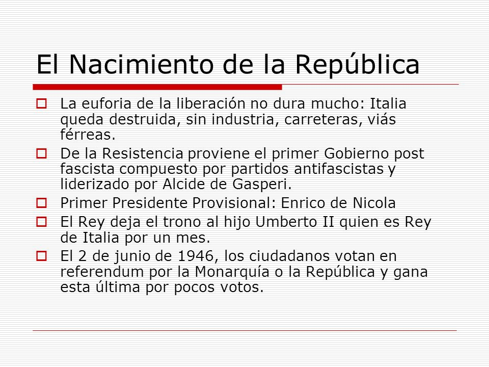 El Nacimiento de la República La euforia de la liberación no dura mucho: Italia queda destruida, sin industria, carreteras, viás férreas. De la Resist